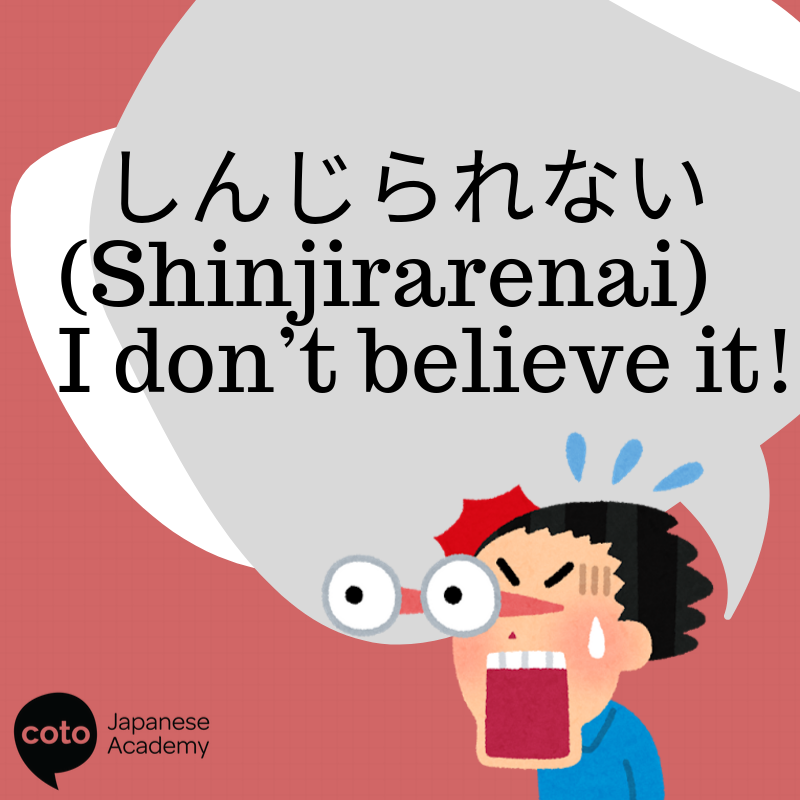 Phrases from Japanese anime that you can use しんじられない- I don't believe it!